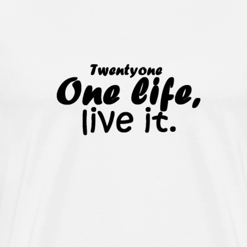 One life, live it - T-shirt Premium Homme