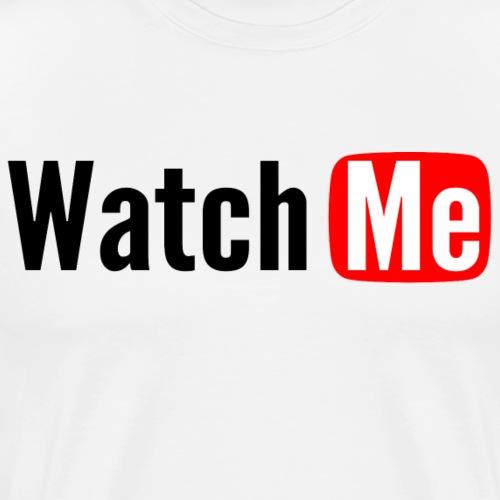 watch me - T-shirt Premium Homme