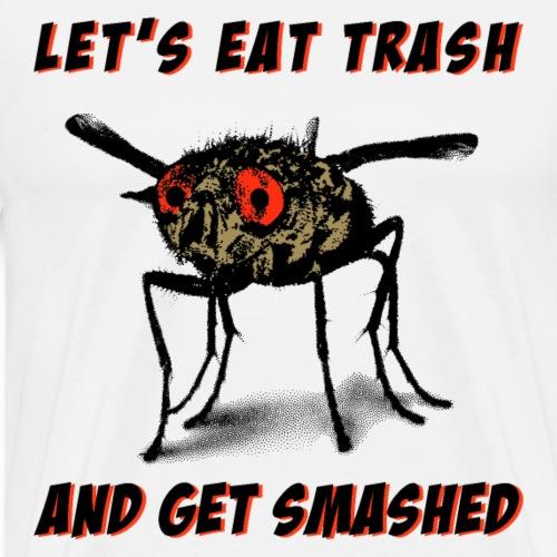 Let s Eat Trash And Get Smashed - Männer Premium T-Shirt