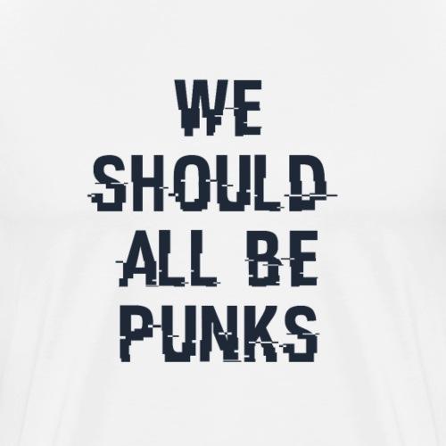 We Should All Be Punks [Cyberpunk] - Männer Premium T-Shirt