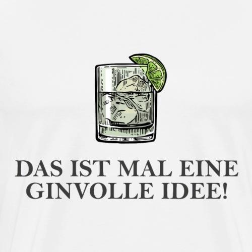 Das ist mal eine ginvolle Idee - Lustige Shirts f - Männer Premium T-Shirt