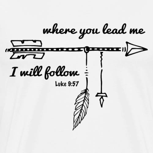 Sany O. Where you lead me I will follow, Luke 9:57 - Männer Premium T-Shirt