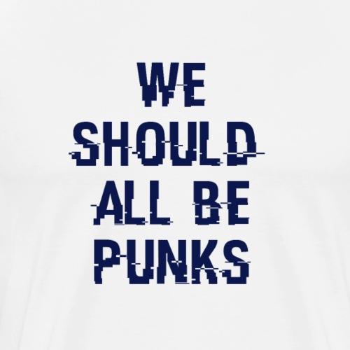 We Should All Be Punks - cyberBLUE [Cyberpunk] - Männer Premium T-Shirt