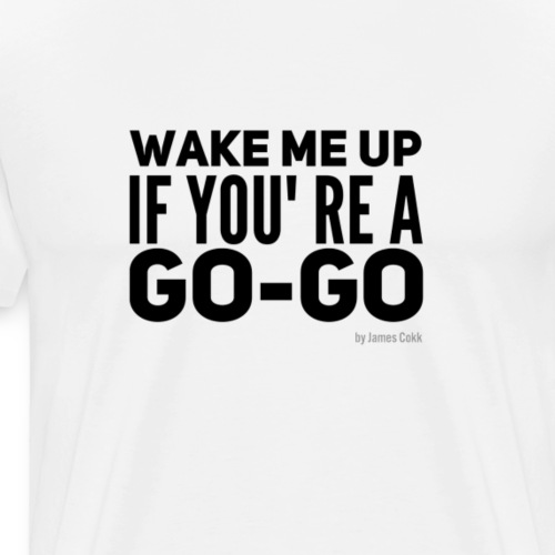 Wake me up if you`re a Go-Go Shirt 80'th Funshirt - Männer Premium T-Shirt
