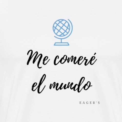 Me comeré el mundo - Camiseta premium hombre