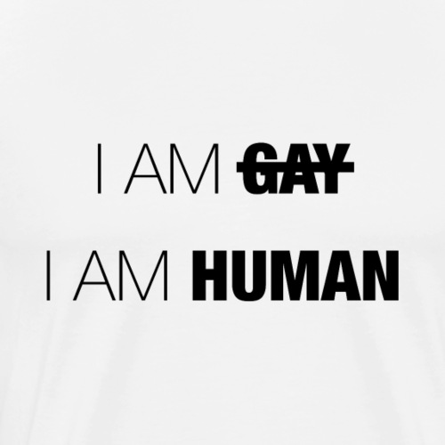 I AM GAY - I AM HUMAN - Men's Premium T-Shirt
