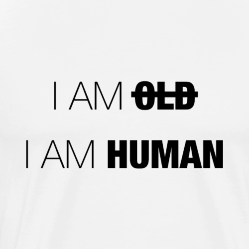 I AM OLD - I AM HUMAN - Men's Premium T-Shirt