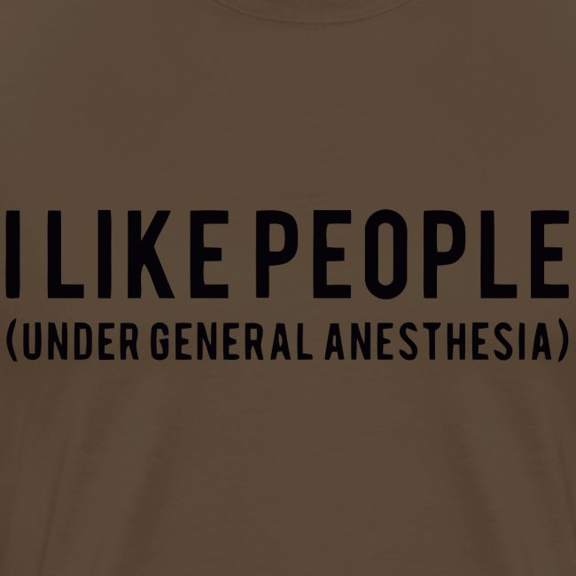 I like people under general anesthesia shirt