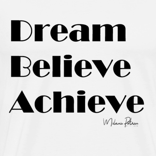 DREAM BELIEVE ACHIEVE - T-shirt Premium Homme