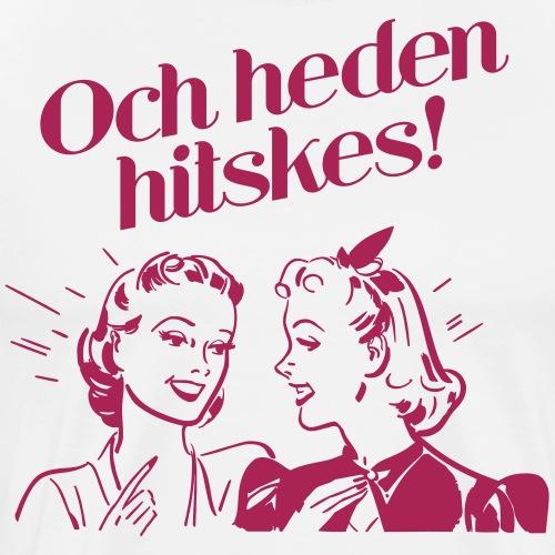 Och heden hitskes - Mannen Premium T-shirt