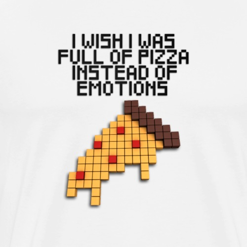 I wish I was full of pizza instead of emotions - Men's Premium T-Shirt