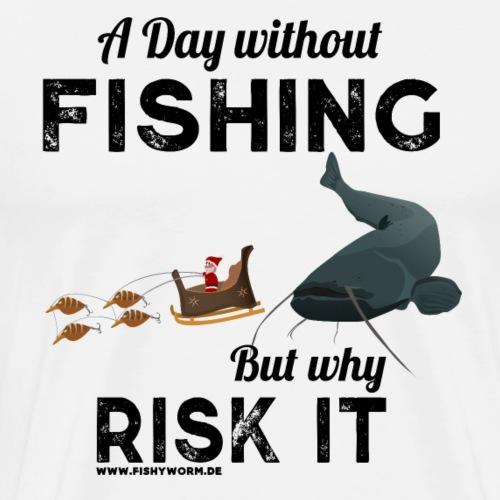 A Day Fishing Tag Angeln Weihnachten Wels Crank - Männer Premium T-Shirt