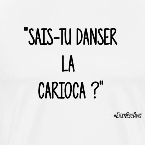 SAIS-TU DANSER LA CARIOCA ? - T-shirt Premium Homme