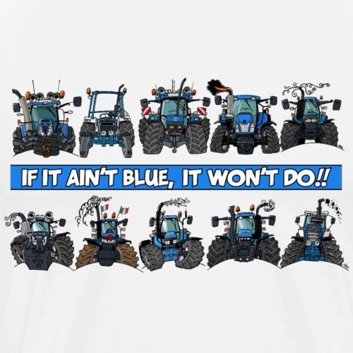 0900 IF IT AIN'T BLUE, IT WON'T DO!! - Mannen Premium T-shirt