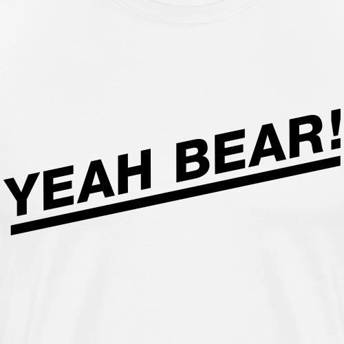 Yeah Bear! - Männer Premium T-Shirt
