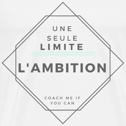 Une seule limite : l'ambition - T-shirt Premium Homme