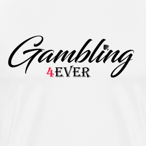 Gambling 4ever - Männer Premium T-Shirt