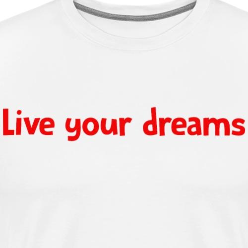 Live your dreams - T-shirt Premium Homme