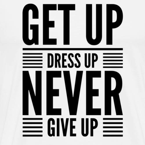 Get Up Dress Up Never Give Up (Blk) - Men's Premium T-Shirt