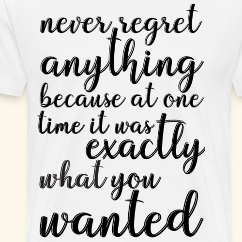 Never regret anything because at one time - Men's Premium T-Shirt