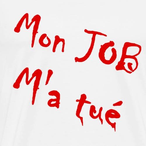 Mon Job m'a tué - T-shirt Premium Homme