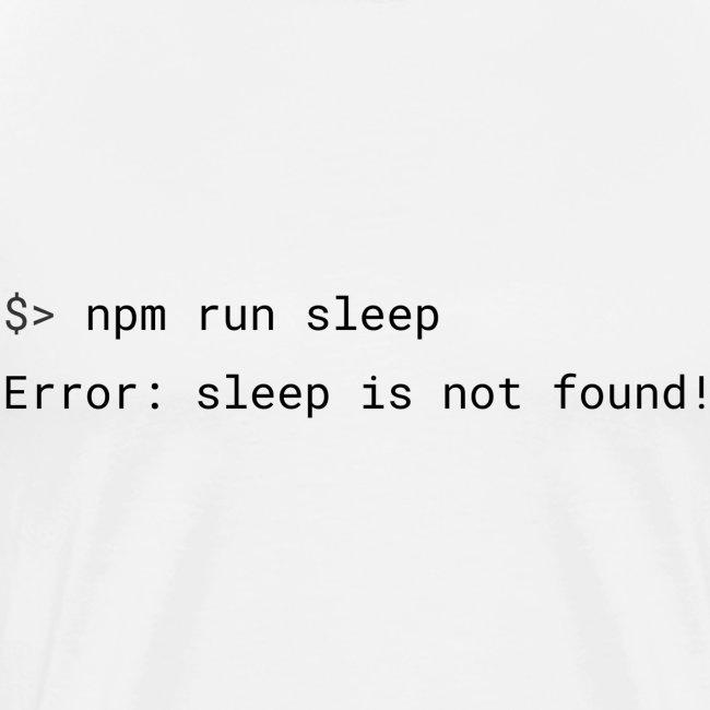 Sleep is not found programming humor (black)