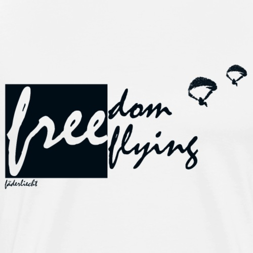 The Freedom of (Free-) Flying - Männer Premium T-Shirt