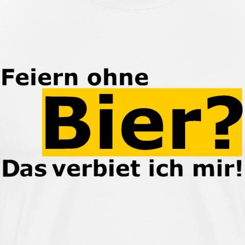 Feiern ohne Bier? Das verbiet ich mir! - Männer Premium T-Shirt
