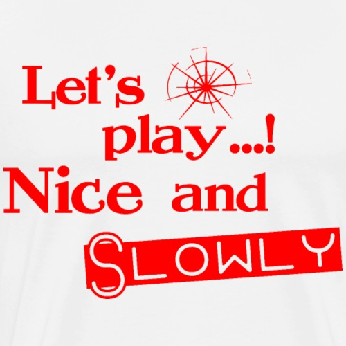 Let's play Nice and Slowly - Rot - Männer Premium T-Shirt