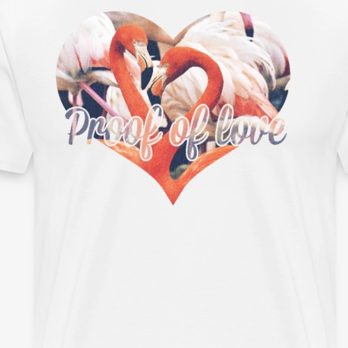 Proof of love - T-shirt Premium Homme