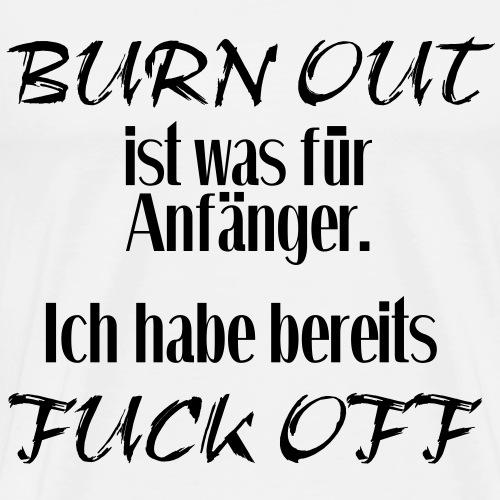 Burn Out - Fuck off Geschenk - Männer Premium T-Shirt