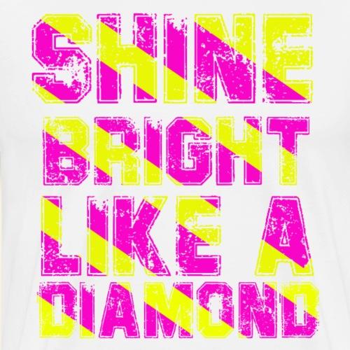 SHINE BRIGHT LIKE A DIAMOND - super für den Alltag