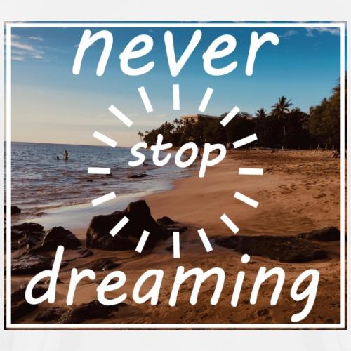 Never Stop Dreaming - Männer Premium T-Shirt