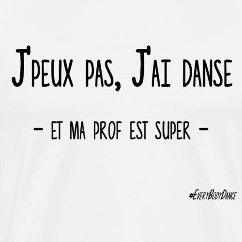 J'PEUX PAS, J'AI DANSE (ma prof) - T-shirt Premium Homme