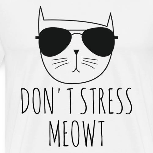 Don t Stress Meowt - Mannen Premium T-shirt