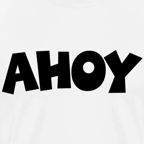 Ahoy Segel Segeln Segler Segelspruch - Männer Premium T-Shirt
