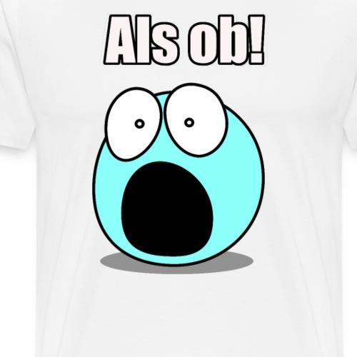 Als ob - auf Neudeutsch sprachlos sein - Männer Premium T-Shirt
