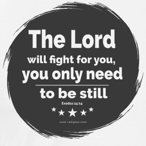 Exodus 14:14 - The Lord wants to fight for you - Men's Premium T-Shirt