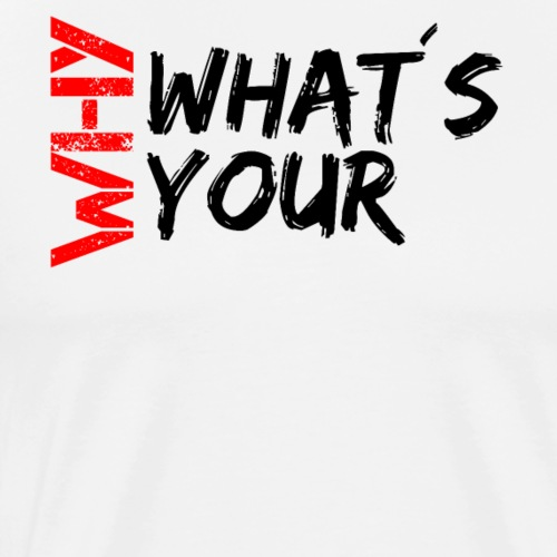 What´s your WHY? - Männer Premium T-Shirt
