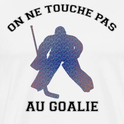 on ne touche pas au goalie - T-shirt Premium Homme