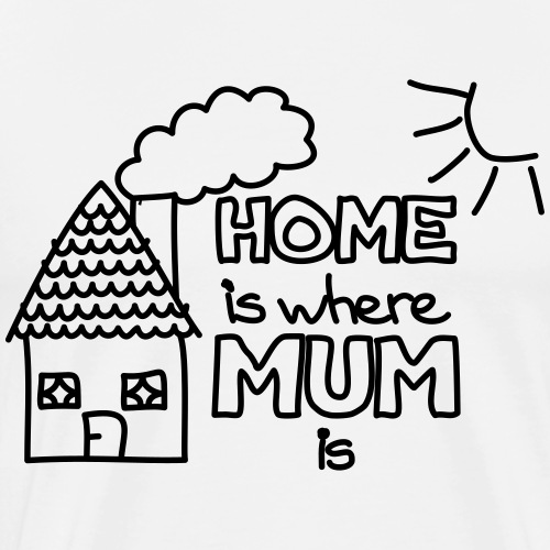 HOME is where MUM is - Männer Premium T-Shirt
