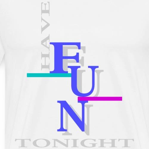 Have fun tonight - T-shirt Premium Homme