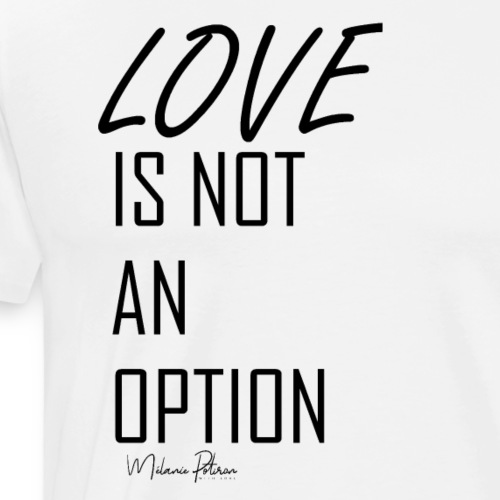 LOVE IS NOT AN OPTION - T-shirt Premium Homme