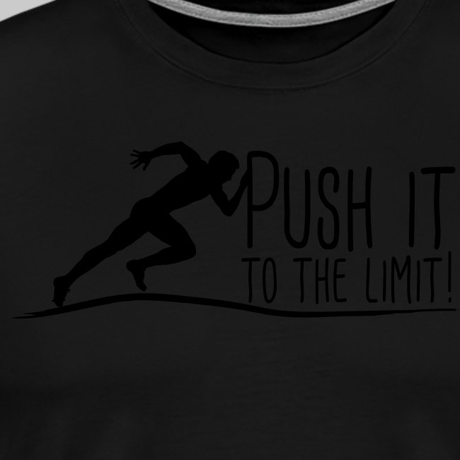 Push it to the limit Man