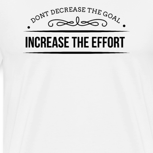 Nicht Lockerlassen Sondern Den Einsatz Erhöhen - Männer Premium T-Shirt