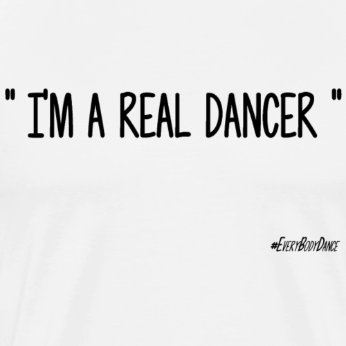 I'M A REAL DANCER - T-shirt Premium Homme