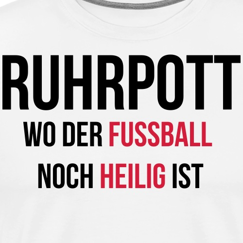 RUHRPOTT - Wo der Fussball noch heilig ist - Männer Premium T-Shirt