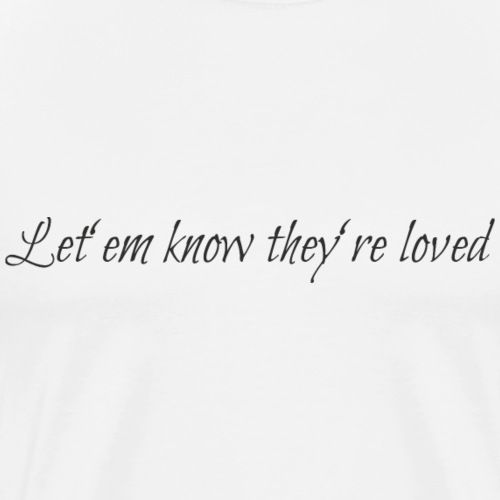 Let'em know they are loved - Männer Premium T-Shirt