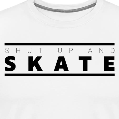 Shut up and skate - Männer Premium T-Shirt