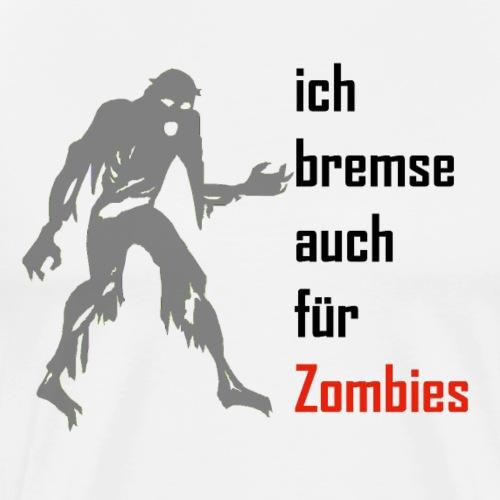 ich bremse auch für Zombies - Männer Premium T-Shirt